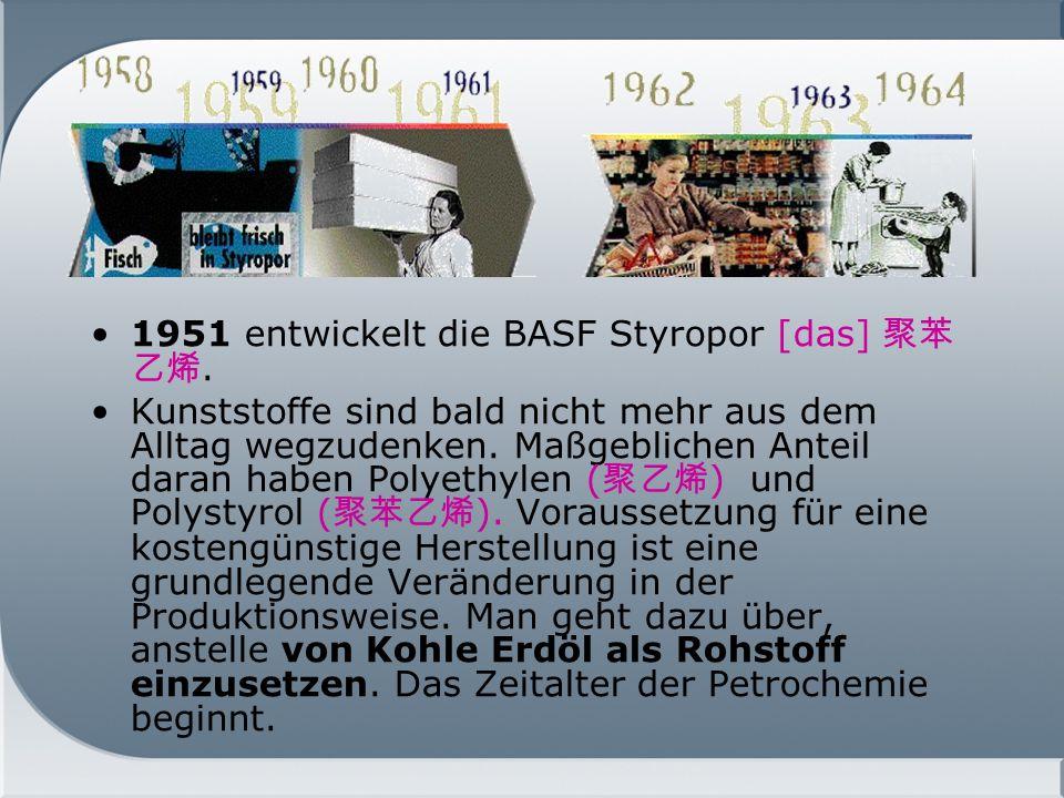 1951 entwickelt die BASF Styropor [das] 聚苯乙烯.